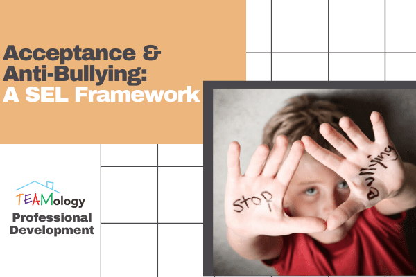 Acceptance & Anti-Bullying: An SEL Framework