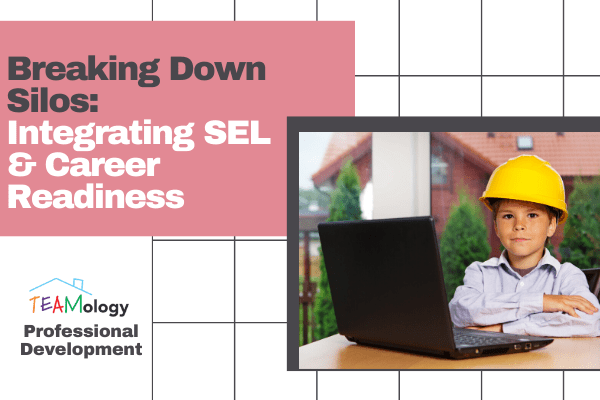 Breaking Down Silos: Integrating SEL & Career Readiness