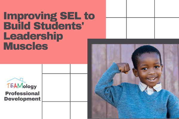 Improving SEL to Build Students' Leadership Muscles